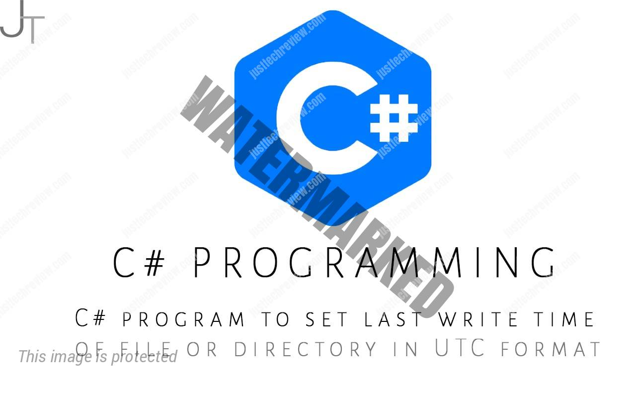 C# program to set last write time of file or directory in UTC format