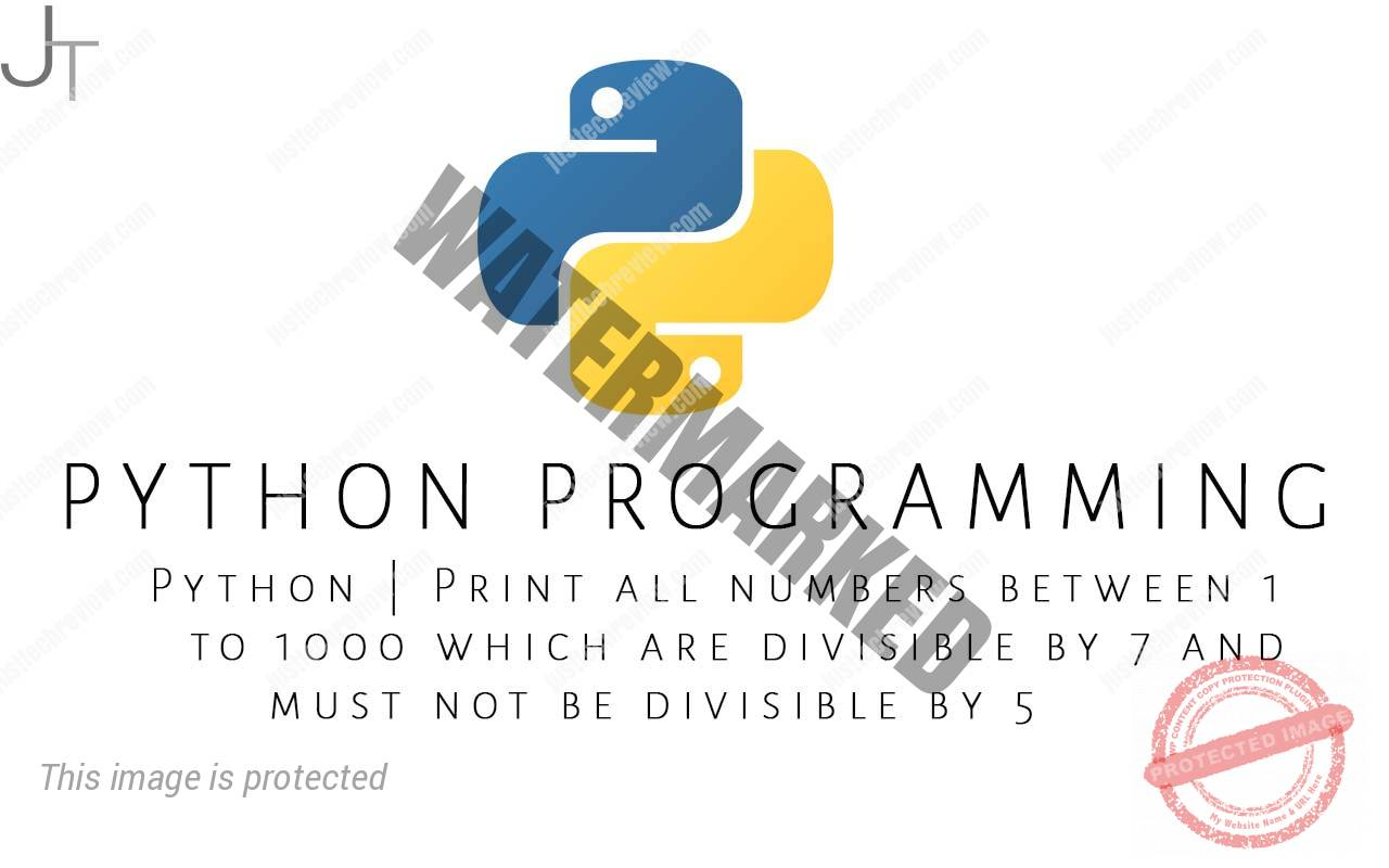 Python Print all numbers between 1 to 1000 which are divisible by 7 and must not be divisible by 5
